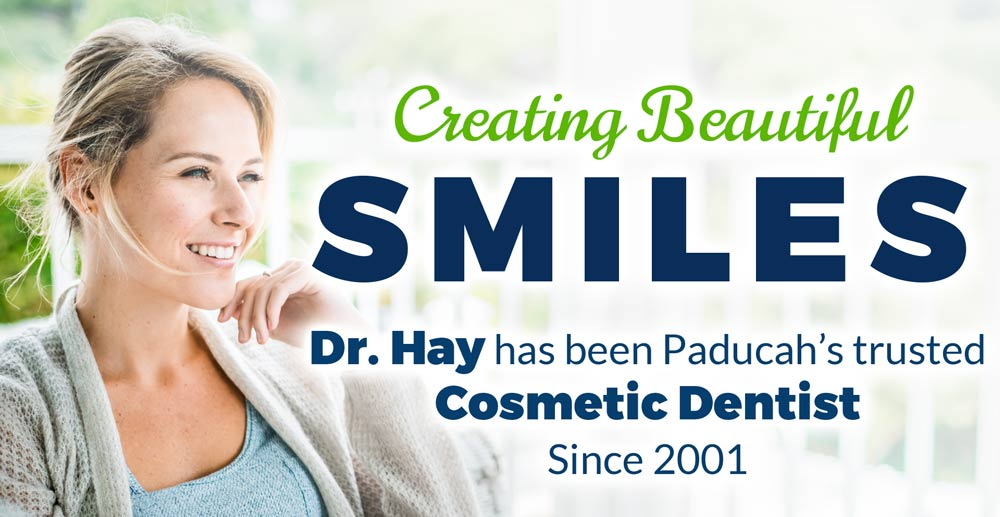 Creating Beautiful Smiles - Dr. Hay has been Paducah's trusted cosmetic dentist since 1989